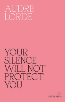 Your Silence Will Not Protect You : Essays and Poems, Paperback Book