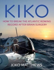 KIKO : How to break the Atlantic rowing record after brain surgery, Hardback Book