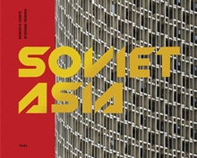 Soviet Asia : Soviet Modernist Architecture in Central Asia, Hardback Book