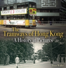 The Tramways of Hong Kong : A History in Pictures, Paperback / softback Book