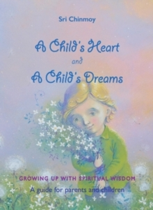 A Childs Heart and A Childs Dreams : Growing Up With Spiritual Wisdom, Paperback / softback Book