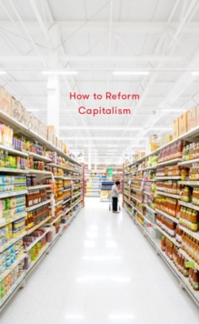 How to Reform Capitalism, Hardback Book