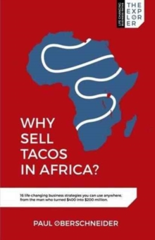 Why Sell Tacos in Africa? : 16 life-changing business strategies you can use anywhere, from the man who turned $400 into $200 million, Paperback / softback Book