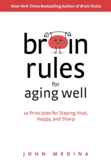 Brain Rules for Aging Well : 10 Principles for Staying Vital, Happy, and Sharp, Hardback Book