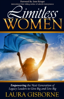 Limitless Women : Empowering The Next Generation of Legacy Leaders to Give Big and Live Big, Paperback Book