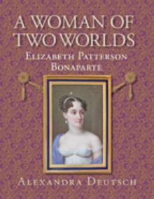 A Woman of Two Worlds : Elizabeth Patterson Bonaparte, Paperback Book