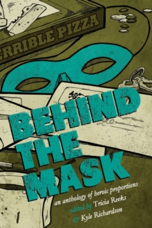 Behind the Mask : An Anthology of Heroic Proportions, Paperback Book