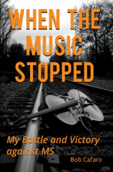 When the Music Stopped : My Battle & Victory Against MS, Paperback Book