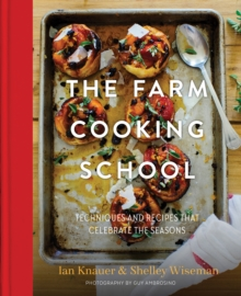 The Farm Cooking School : Techniques and Recipes That Celebrate The Seasons, Hardback Book