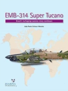 Emb-314 Super Tucano : Brazil'S Turboprop Success Story Continues, Paperback Book