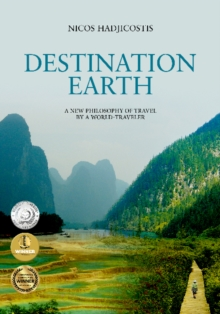 Destination Earth : A New Philosophy of Travel by a World-Traveler, Paperback / softback Book