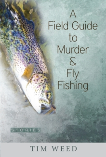 A Field Guide to Murder & Fly Fishing : Stories, Hardback Book