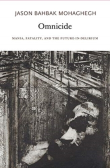 Omnicide : Mania, Fatality, and the Future-in-Delirium, Paperback / softback Book