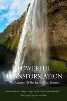 Powerful Transformation : The Alchemy of The Secret Heart Essence, Paperback / softback Book
