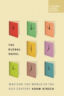 The Global Novel : Writing the World in the 21st Century, Paperback Book