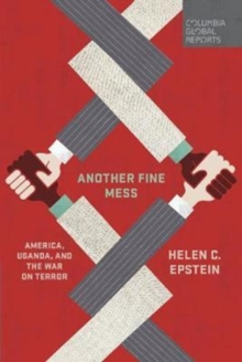 Another Fine Mess : America, Uganda, and the War on Terror, Paperback / softback Book
