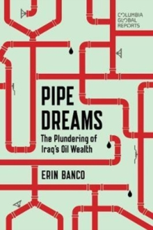 Pipe Dreams : The Plundering of Iraq's Oil Wealth, Paperback Book