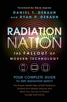 Radiation Nation : Your Complete Guide to Emf Radiation Safety, Paperback Book