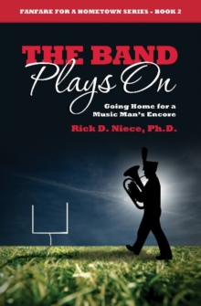 Band Plays On : Going Home for a Music Man's Encore, Paperback Book