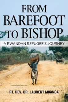 From Barefoot to Bishop : A Rwandan Refugee's Journey, Hardback Book