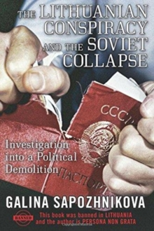The Lithuanian Conspiracy and the Soviet Collapse : Investigation Into a Political Demolition, Paperback Book