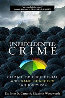 Unprecedented Crime : Climate Science Denial and Game Changers for Survival, Paperback Book