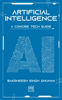 Artificial Intelligence : A Concise Tech Guide, Hardback Book