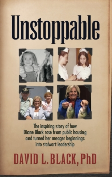 Unstoppable : The Inspiring Story of how Diane Black rose from public housing and turned her meager beginnings into stalwart leadership, Paperback Book