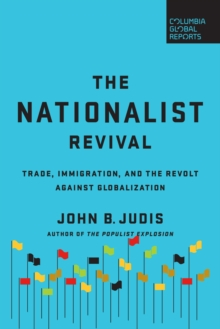 The Nationalist Revival : Trade, Immigration, and the Revolt Against Globalization, Paperback / softback Book