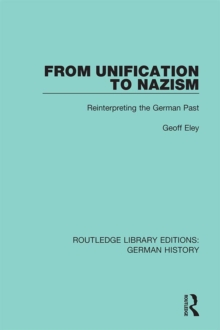 From Unification to Nazism : Reinterpreting the German Past, PDF eBook
