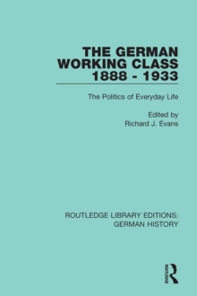 The German Working Class 1888 - 1933 : The Politics of Everyday Life, PDF eBook