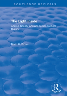 The Light Inside : Abakua Society Arts and Cuban Cultural History, PDF eBook