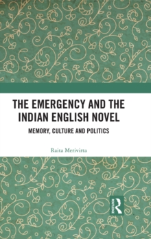 The Emergency and the Indian English Novel : Memory, Culture and Politics, PDF eBook