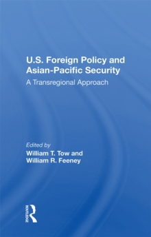 U.s. Foreign Policy And Asian-pacific Security : A Transregional Approach, PDF eBook