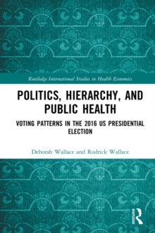 Politics, Hierarchy, and Public Health : Voting Patterns in the 2016 US Presidential Election, PDF eBook