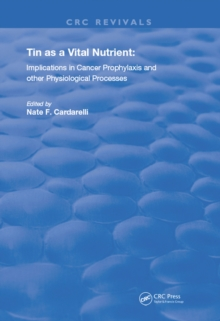 Tin as a Vital Nutrient : Implications in Cancer Prophylaxis and other Physiological Processes, PDF eBook