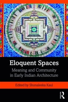 Eloquent Spaces : Meaning and Community in Early Indian Architecture, EPUB eBook
