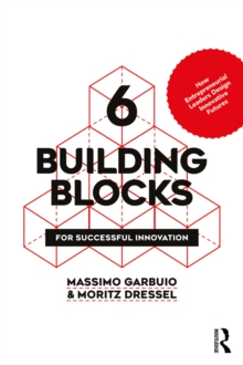 6 Building Blocks for Successful Innovation : How Entrepreneurial Leaders Design Innovative Futures, EPUB eBook
