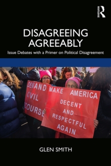 Disagreeing Agreeably : Issue Debates with a Primer on Political Disagreement, EPUB eBook