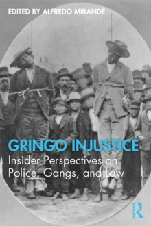 Gringo Injustice : Insider Perspectives on Police, Gangs, and Law, EPUB eBook