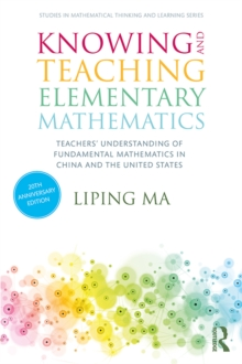 Knowing and Teaching Elementary Mathematics : Teachers' Understanding of Fundamental Mathematics in China and the United States, EPUB eBook