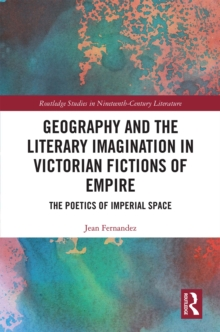 Geography and the Literary Imagination in Victorian Fictions of Empire : The Poetics of Imperial Space, EPUB eBook