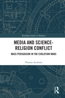 Media and Science-Religion Conflict : Mass Persuasion in the Evolution Wars, PDF eBook