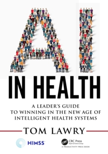 AI in Health : A Leader's Guide to Winning in the New Age of Intelligent Health Systems, PDF eBook