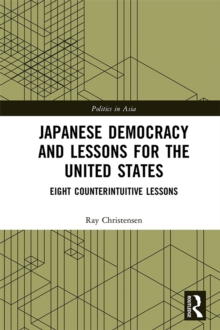 Japanese Democracy and Lessons for the United States : Eight Counterintuitive Lessons, PDF eBook
