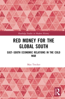 Red Money for the Global South : East-South Economic Relations in the Cold War, PDF eBook