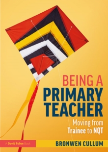 Being a Primary Teacher : Moving from Trainee to NQT, EPUB eBook