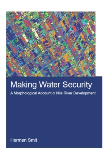 Making Water Security : A Morphological Account of Nile River Development, PDF eBook