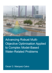 Advancing Robust Multi-Objective Optimisation Applied to Complex Model-Based Water-Related Problems, PDF eBook