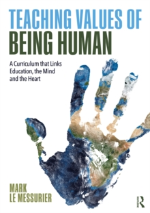 Teaching Values of Being Human : A Curriculum that Links Education, the Mind and the Heart, PDF eBook